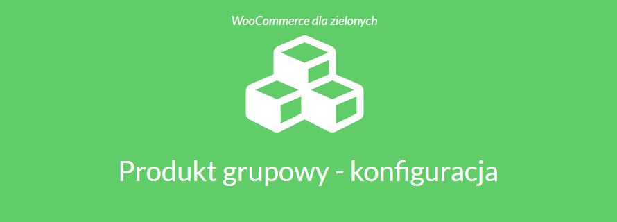Produkt grupowy WooCommerce – konfiguracja